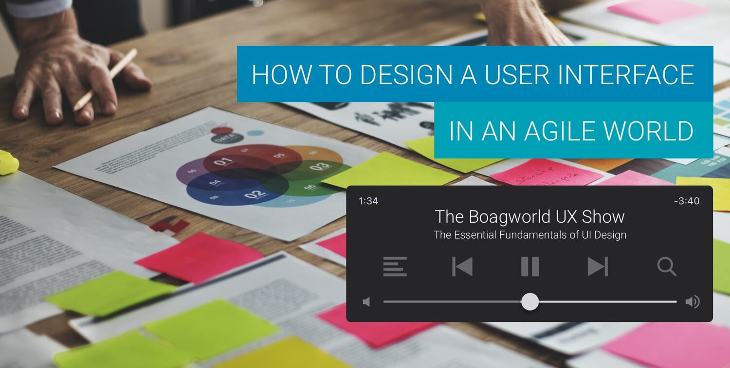 How to Design a User Interface in an Agile World - Boagworld Show