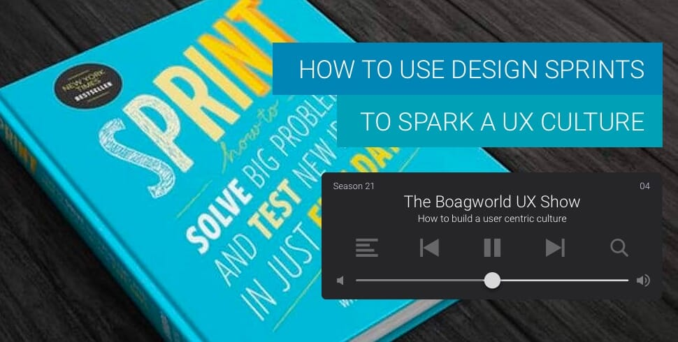 How to Use Design Sprints to Spark a UX Culture - Boagworld Show