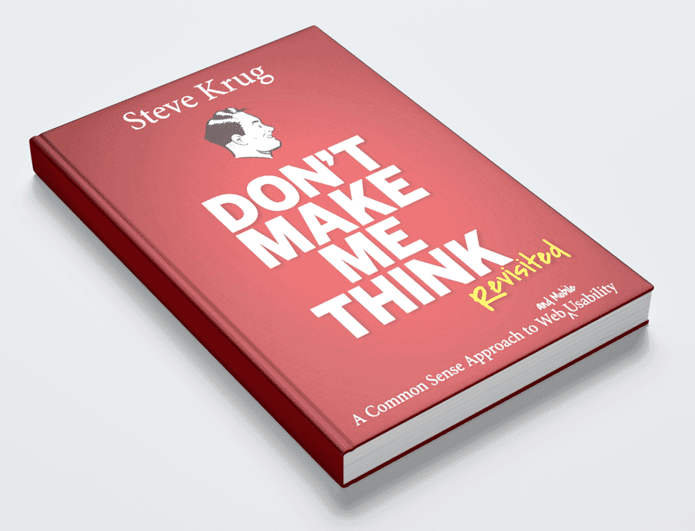 Don't Make Me Think has become a mantra for today's user experience designers.